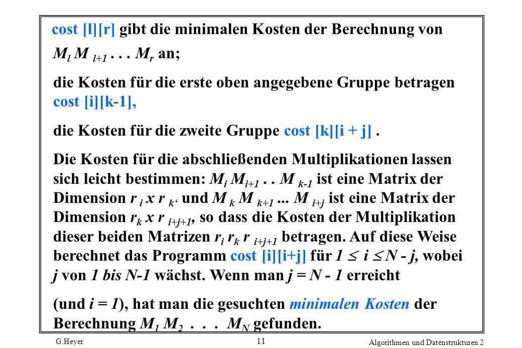 G.Heyer Algorithmen und Datenstrukturen 2 11 cost [l][r] gibt die minimalen Kosten der Berechnung von M l M l+1...