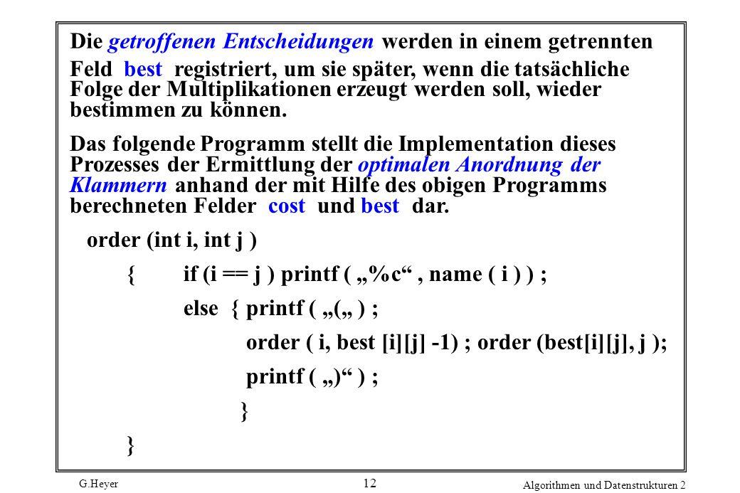 G.Heyer Algorithmen und Datenstrukturen 2 12 Die getroffenen Entscheidungen werden in einem getrennten Feld best registriert, um sie später, wenn die tatsächliche Folge der Multiplikationen erzeugt werden soll, wieder bestimmen zu können.