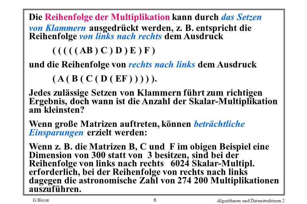 G.Heyer Algorithmen und Datenstrukturen 2 6 Die Reihenfolge der Multiplikation kann durch das Setzen von Klammern ausgedrückt werden, z.
