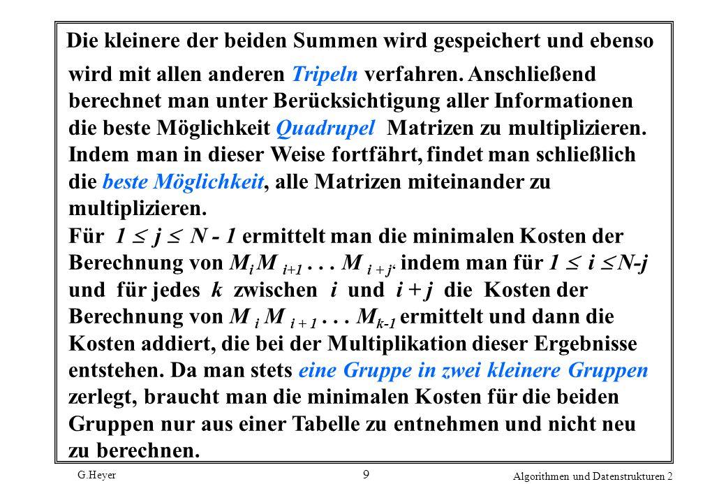 G.Heyer Algorithmen und Datenstrukturen 2 9 Die kleinere der beiden Summen wird gespeichert und ebenso wird mit allen anderen Tripeln verfahren.