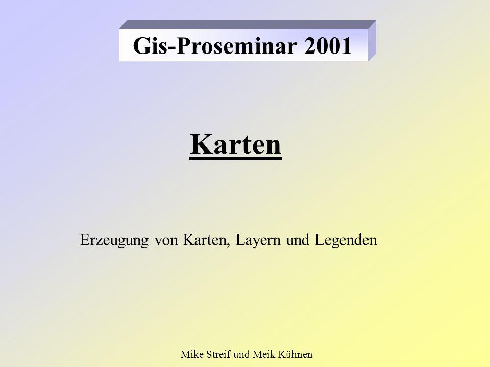 Erzeugung von Karten, Layern und Legenden Karten Gis-Proseminar 2001 Mike Streif und Meik Kühnen