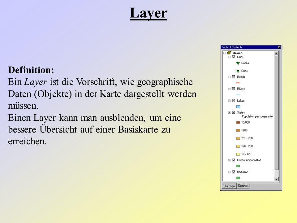 Definition: Ein Layer ist die Vorschrift, wie geographische Daten (Objekte) in der Karte dargestellt werden müssen. Einen Layer kann man ausblenden, u