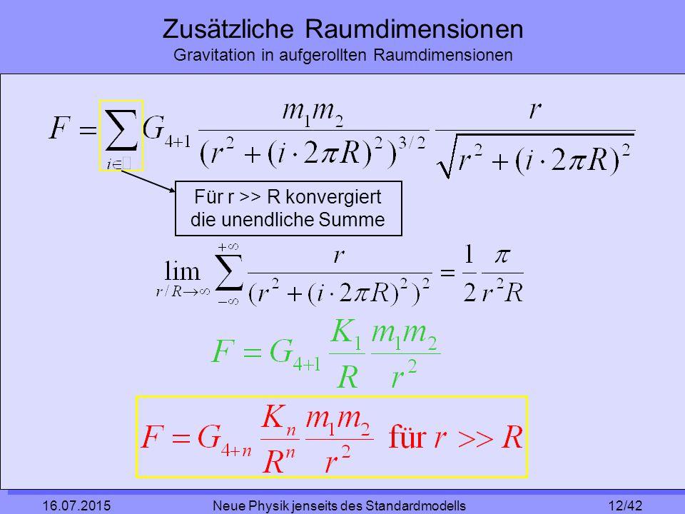 12/42 16.07.2015 Neue Physik jenseits des Standardmodells Zusätzliche Raumdimensionen Gravitation in aufgerollten Raumdimensionen Für r >> R konvergiert die unendliche Summe