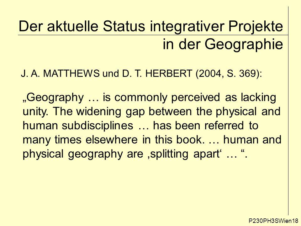 """Der aktuelle Status integrativer Projekte in der Geographie P230PH3SWien18 J. A. MATTHEWS und D. T. HERBERT (2004, S. 369): """"Geography … is commonly p"""