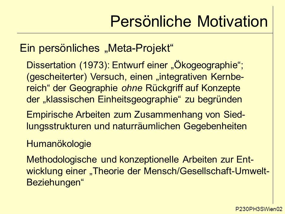 """Persönliche Motivation P230PH3SWien02 Ein persönliches """"Meta-Projekt"""" Dissertation (1973): Entwurf einer """"Ökogeographie""""; (gescheiterter) Versuch, ein"""