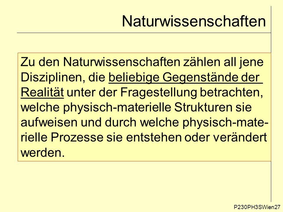 P230PH3SWien27 Naturwissenschaften Zu den Naturwissenschaften zählen all jene Disziplinen, die beliebige Gegenstände der Realität unter der Fragestell