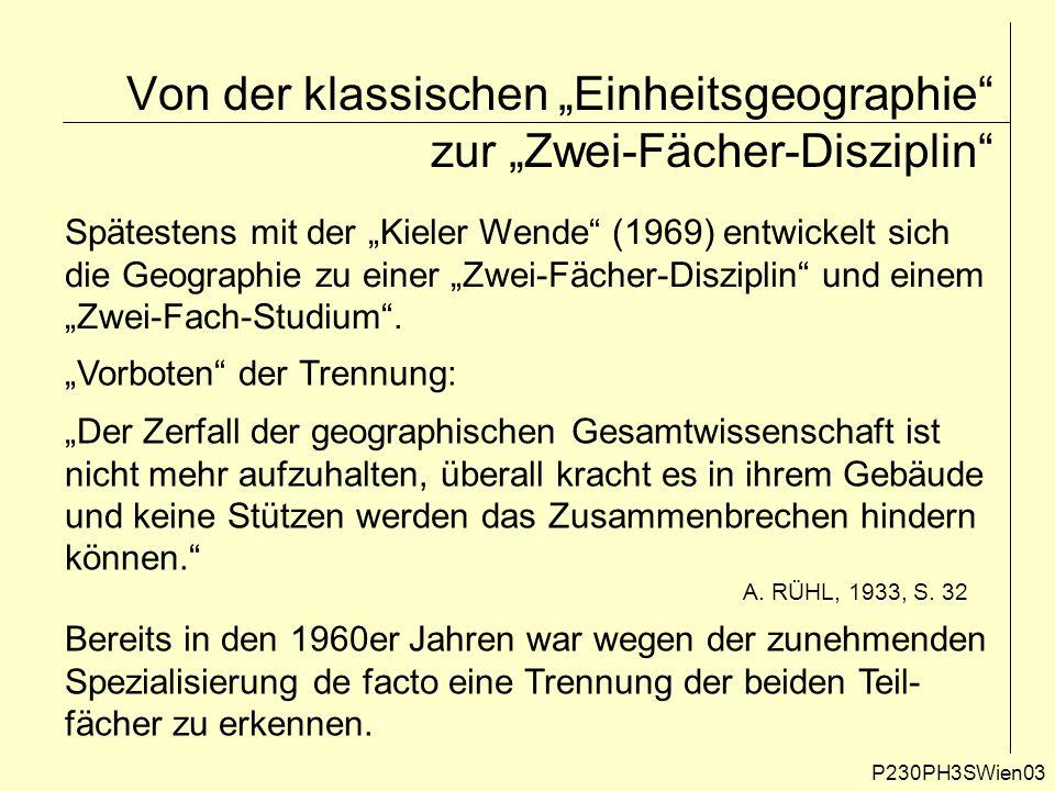 """Von der klassischen """"Einheitsgeographie"""" zur """"Zwei-Fächer-Disziplin"""" P230PH3SWien03 Spätestens mit der """"Kieler Wende"""" (1969) entwickelt sich die Geogr"""