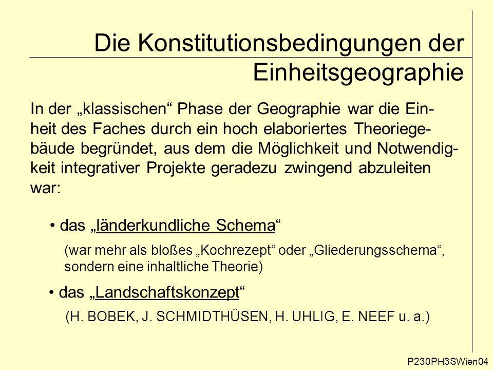 """Die Konstitutionsbedingungen der Einheitsgeographie P230PH3SWien04 In der """"klassischen"""" Phase der Geographie war die Ein- heit des Faches durch ein ho"""