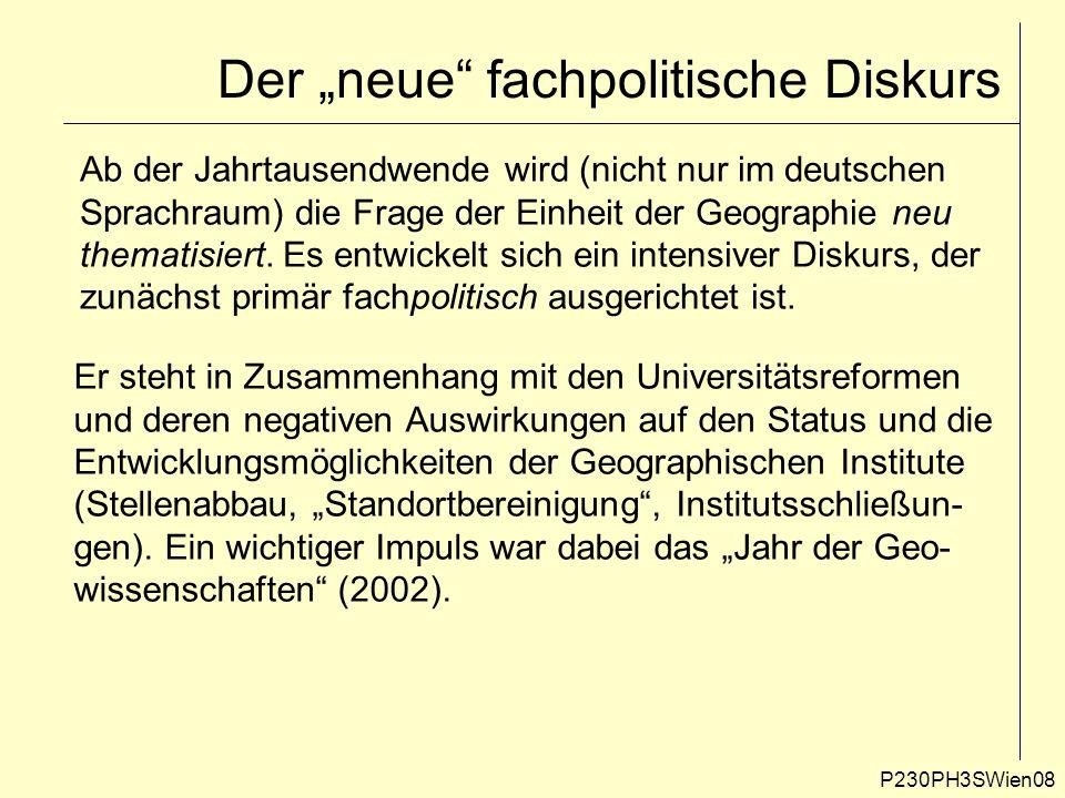 """Der """"neue fachpolitische Diskurs P230PH3SWien08 Ab der Jahrtausendwende wird (nicht nur im deutschen Sprachraum) die Frage der Einheit der Geographie neu thematisiert."""