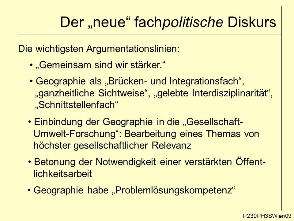 """P230PH3SWien09 Der """"neue"""" fachpolitische Diskurs Die wichtigsten Argumentationslinien: """"Gemeinsam sind wir stärker."""" Geographie als """"Brücken- und Inte"""