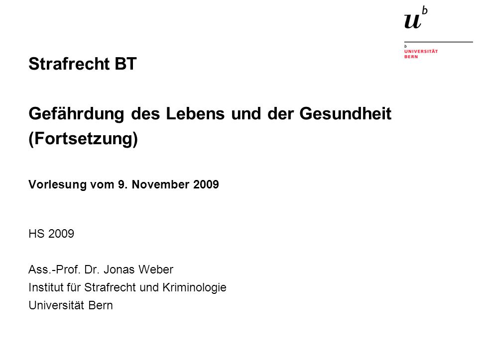 Strafrecht BT Gefährdung des Lebens und der Gesundheit (Fortsetzung) Vorlesung vom 9.