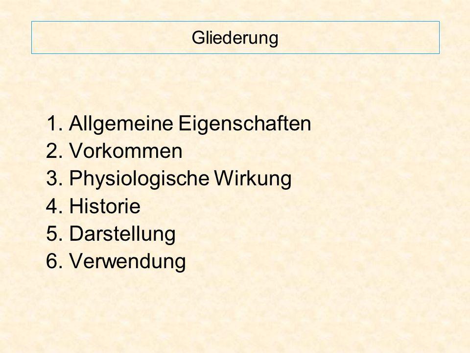Gliederung 1. Allgemeine Eigenschaften 2. Vorkommen 3. Physiologische Wirkung 4. Historie 5. Darstellung 6. Verwendung