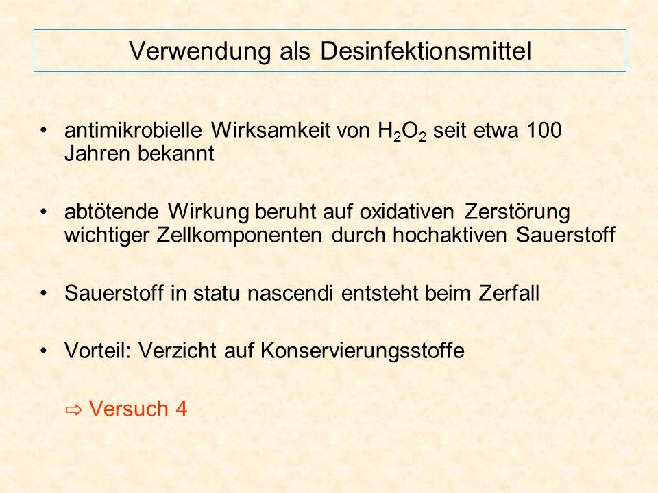 Verwendung als Desinfektionsmittel antimikrobielle Wirksamkeit von H 2 O 2 seit etwa 100 Jahren bekannt abtötende Wirkung beruht auf oxidativen Zerstö