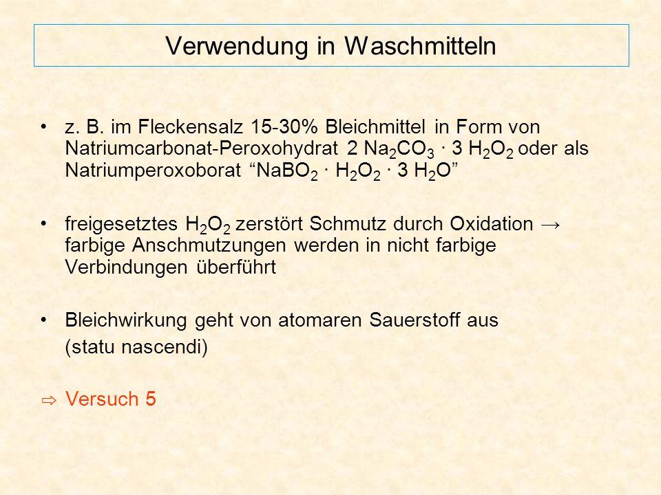 Verwendung in Waschmitteln z. B. im Fleckensalz 15-30% Bleichmittel in Form von Natriumcarbonat-Peroxohydrat 2 Na 2 CO 3 · 3 H 2 O 2 oder als Natriump