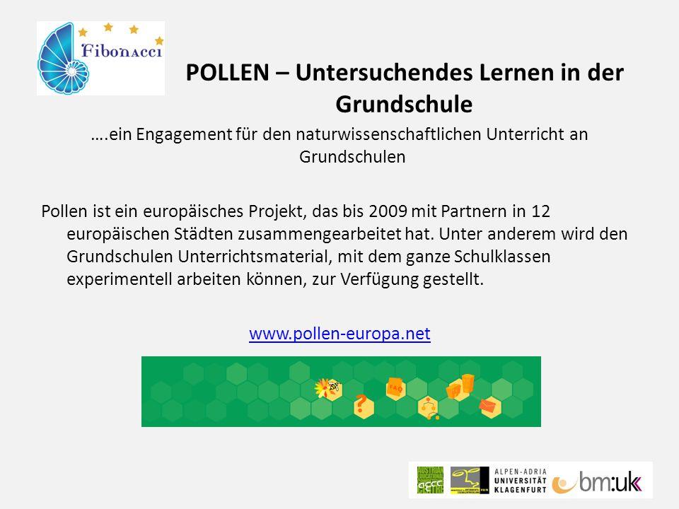 POLLEN – Untersuchendes Lernen in der Grundschule ….ein Engagement für den naturwissenschaftlichen Unterricht an Grundschulen Pollen ist ein europäisches Projekt, das bis 2009 mit Partnern in 12 europäischen Städten zusammengearbeitet hat.