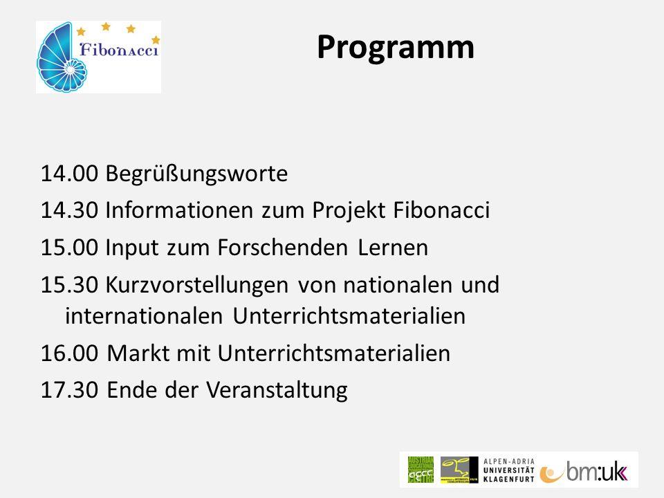 Programm 14.00 Begrüßungsworte 14.30 Informationen zum Projekt Fibonacci 15.00 Input zum Forschenden Lernen 15.30 Kurzvorstellungen von nationalen und internationalen Unterrichtsmaterialien 16.00Markt mit Unterrichtsmaterialien 17.30Ende der Veranstaltung