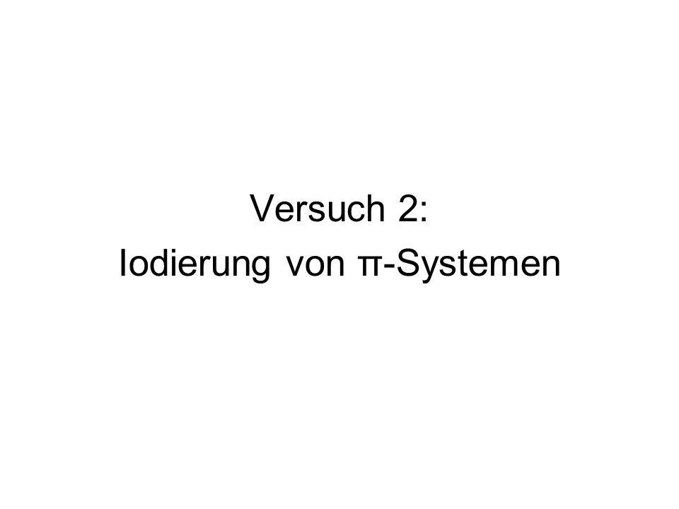 Versuch 2: Iodierung von π-Systemen