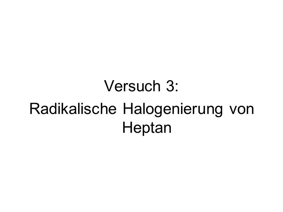 Versuch 3: Radikalische Halogenierung von Heptan