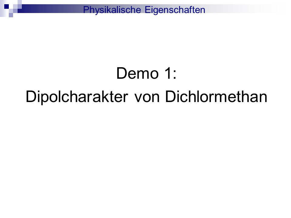 Physikalische Eigenschaften Dipolcharakter von Dichlormethan :