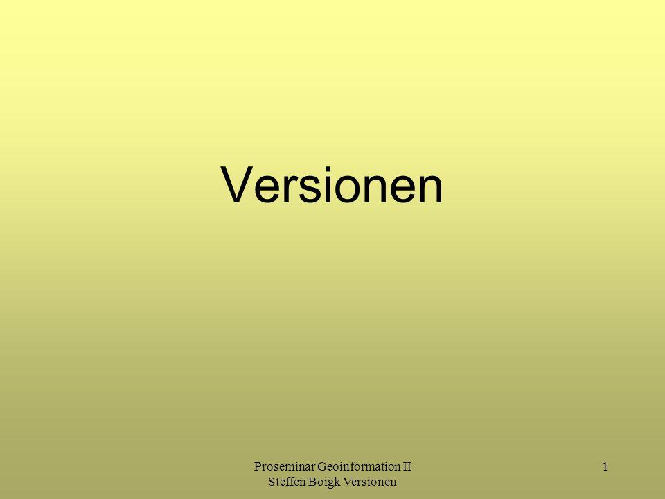 Proseminar Geoinformation II Steffen Boigk Versionen 1 Versionen