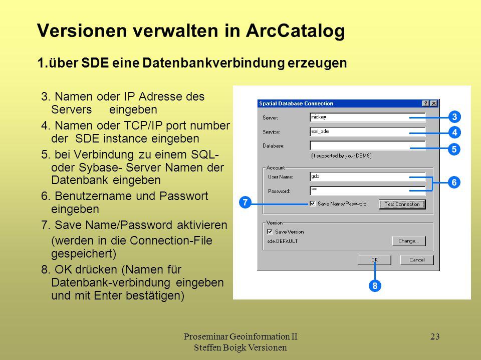 Proseminar Geoinformation II Steffen Boigk Versionen 23 Versionen verwalten in ArcCatalog 3. Namen oder IP Adresse des Servers eingeben 4. Namen oder