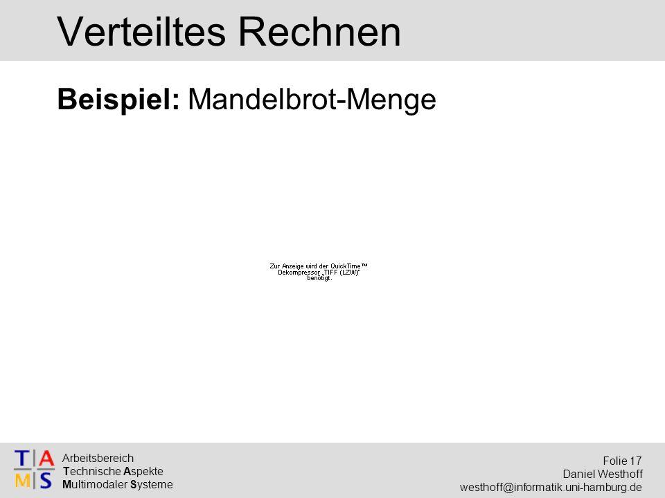 Arbeitsbereich Technische Aspekte Multimodaler Systeme Folie 17 Daniel Westhoff westhoff@informatik.uni-hamburg.de Verteiltes Rechnen Beispiel: Mandelbrot-Menge