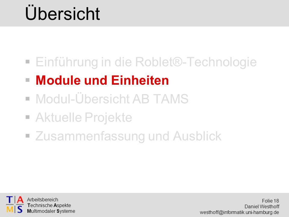 Arbeitsbereich Technische Aspekte Multimodaler Systeme Folie 18 Daniel Westhoff westhoff@informatik.uni-hamburg.de Übersicht  Einführung in die Roble