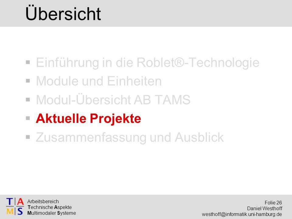 Arbeitsbereich Technische Aspekte Multimodaler Systeme Folie 26 Daniel Westhoff westhoff@informatik.uni-hamburg.de Übersicht  Einführung in die Roble