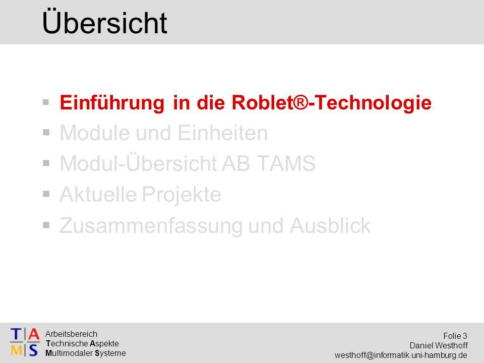 Arbeitsbereich Technische Aspekte Multimodaler Systeme Folie 3 Daniel Westhoff westhoff@informatik.uni-hamburg.de Übersicht  Einführung in die Roblet
