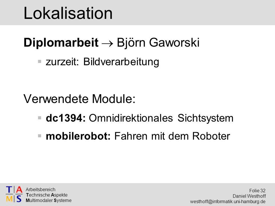 Arbeitsbereich Technische Aspekte Multimodaler Systeme Folie 32 Daniel Westhoff westhoff@informatik.uni-hamburg.de Lokalisation Diplomarbeit  Björn G