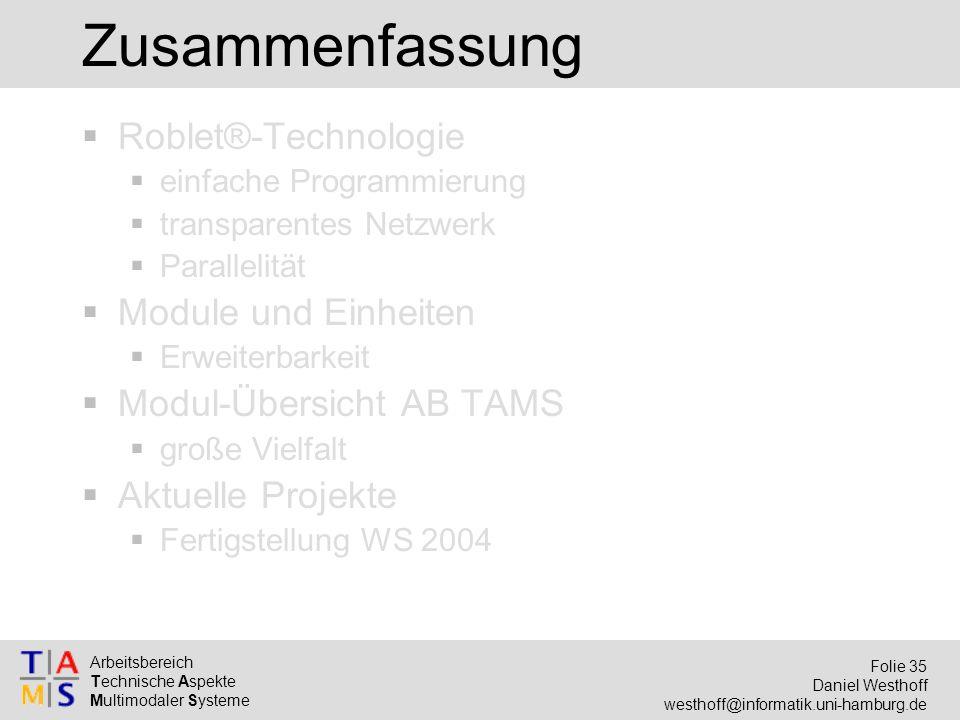 Arbeitsbereich Technische Aspekte Multimodaler Systeme Folie 35 Daniel Westhoff westhoff@informatik.uni-hamburg.de Zusammenfassung  Roblet®-Technolog