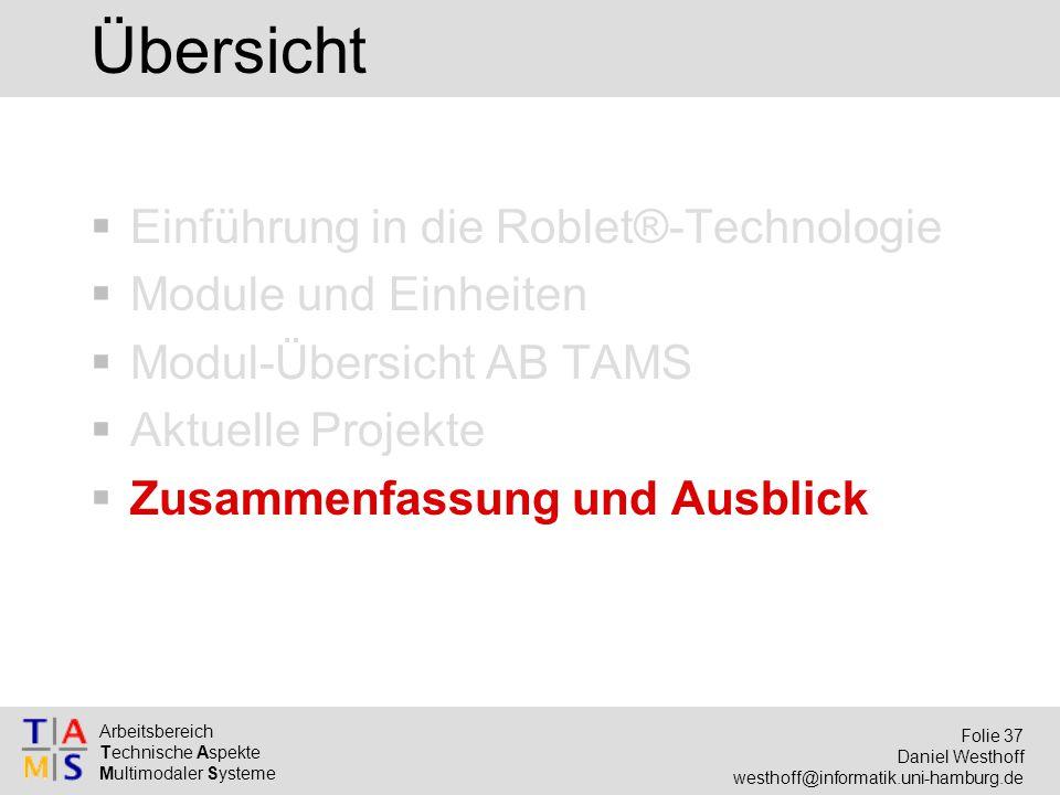Arbeitsbereich Technische Aspekte Multimodaler Systeme Folie 37 Daniel Westhoff westhoff@informatik.uni-hamburg.de Übersicht  Einführung in die Roble