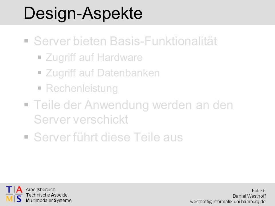 Arbeitsbereich Technische Aspekte Multimodaler Systeme Folie 5 Daniel Westhoff westhoff@informatik.uni-hamburg.de Design-Aspekte  Server bieten Basis