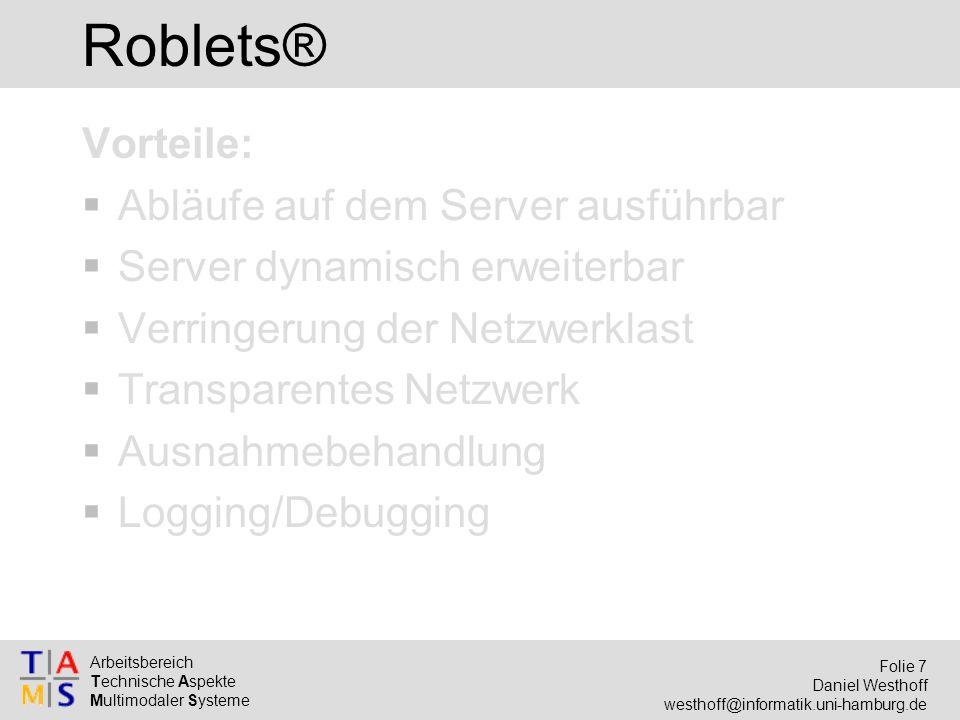 Arbeitsbereich Technische Aspekte Multimodaler Systeme Folie 7 Daniel Westhoff westhoff@informatik.uni-hamburg.de Roblets® Vorteile:  Abläufe auf dem
