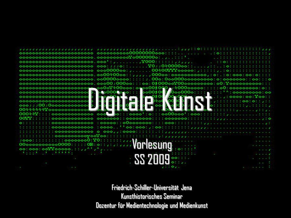 Digitale Kunst Vorlesung SS 2009 Friedrich-Schiller-Universität Jena Kunsthistorisches Seminar Dozentur für Medientechnologie und Medienkunst