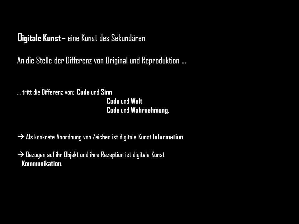 D igitale Kunst – eine Kunst des Sekundären An die Stelle der Differenz von Original und Reproduktion … … tritt die Differenz von: Code und Sinn Code