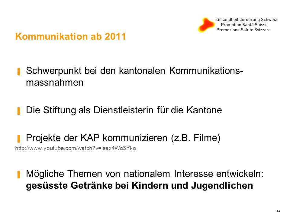Kommunikation ab 2011 ▐ Schwerpunkt bei den kantonalen Kommunikations- massnahmen ▐ Die Stiftung als Dienstleisterin für die Kantone ▐ Projekte der KAP kommunizieren (z.B.