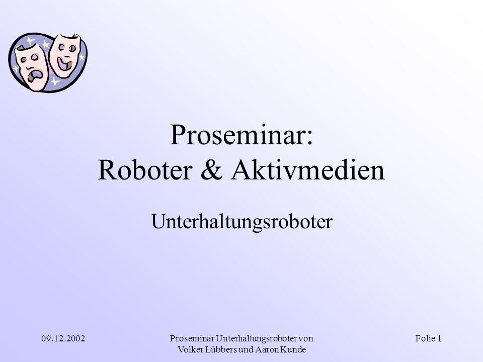 09.12.2002Proseminar Unterhaltungsroboter von Volker Lübbers und Aaron Kunde Folie 1 Proseminar: Roboter & Aktivmedien Unterhaltungsroboter