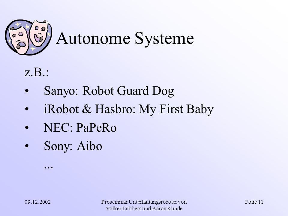 09.12.2002Proseminar Unterhaltungsroboter von Volker Lübbers und Aaron Kunde Folie 11 Autonome Systeme z.B.: Sanyo: Robot Guard Dog iRobot & Hasbro: M