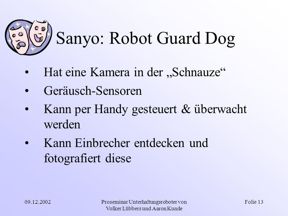 """09.12.2002Proseminar Unterhaltungsroboter von Volker Lübbers und Aaron Kunde Folie 13 Sanyo: Robot Guard Dog Hat eine Kamera in der """"Schnauze"""" Geräusc"""