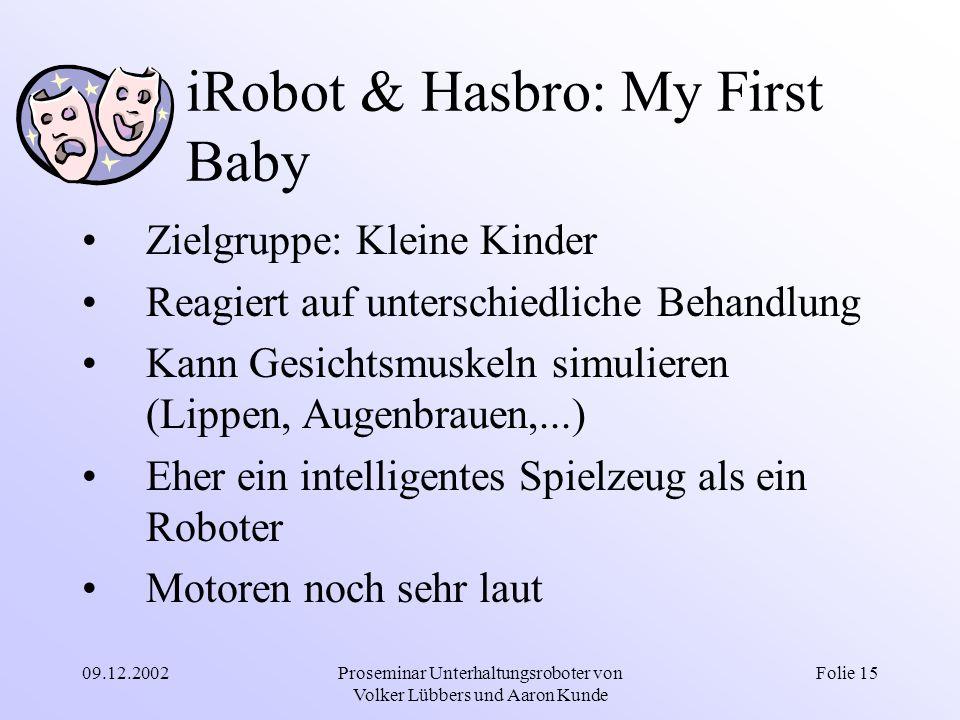 09.12.2002Proseminar Unterhaltungsroboter von Volker Lübbers und Aaron Kunde Folie 15 iRobot & Hasbro: My First Baby Zielgruppe: Kleine Kinder Reagier