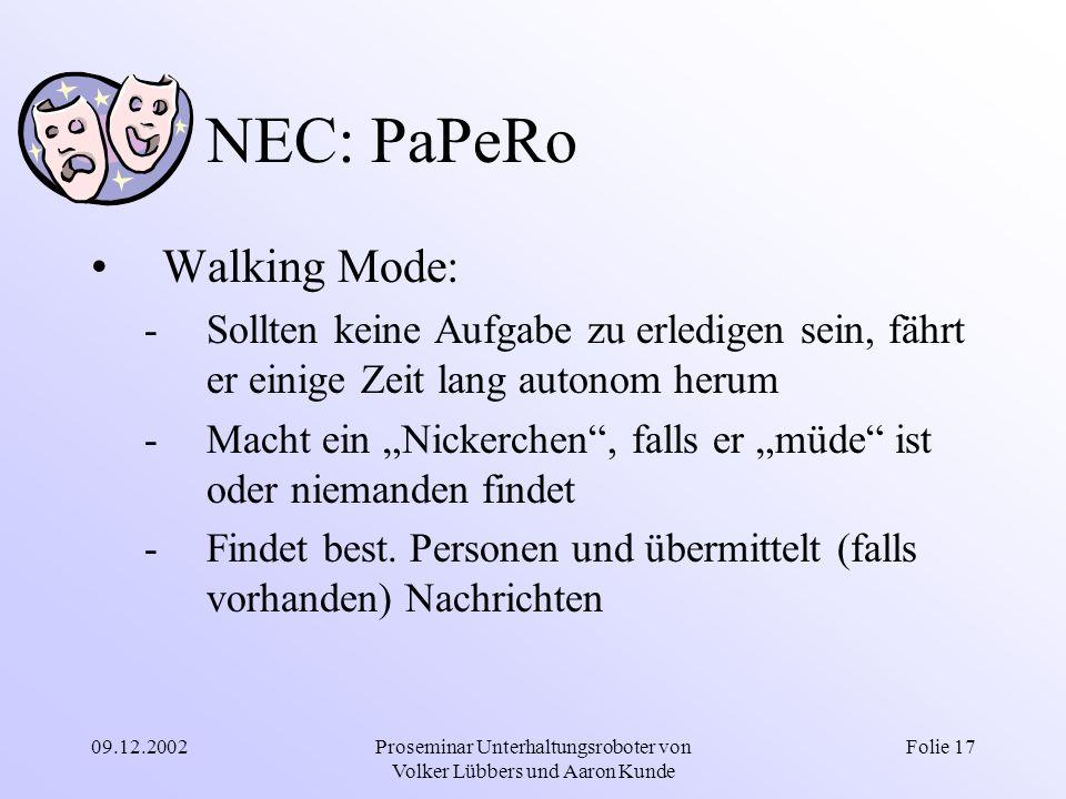 09.12.2002Proseminar Unterhaltungsroboter von Volker Lübbers und Aaron Kunde Folie 17 NEC: PaPeRo Walking Mode: -Sollten keine Aufgabe zu erledigen se