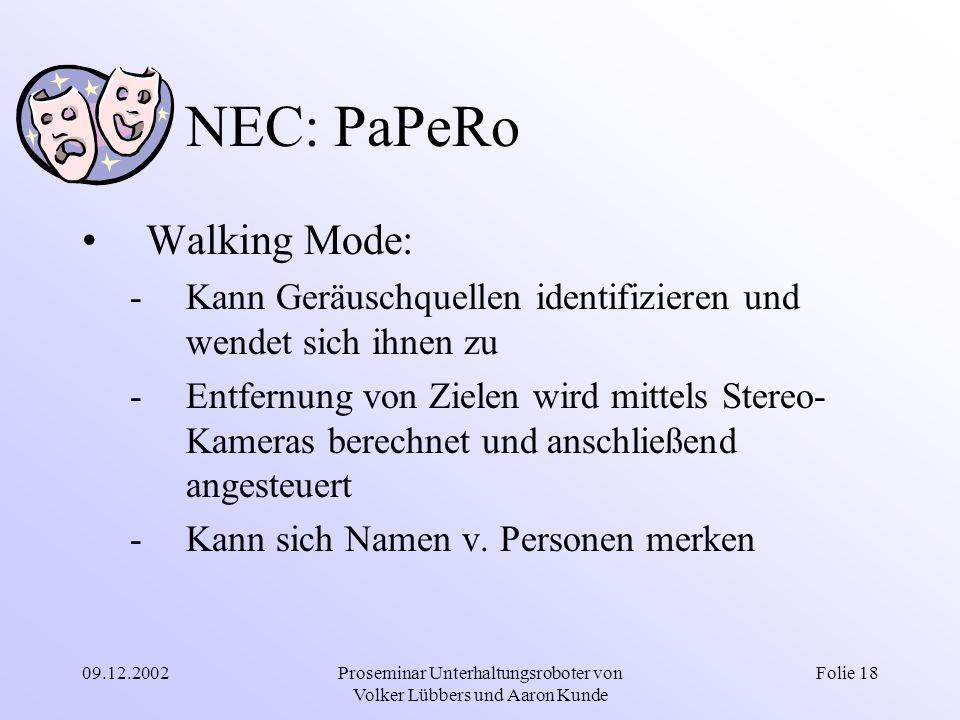 09.12.2002Proseminar Unterhaltungsroboter von Volker Lübbers und Aaron Kunde Folie 18 NEC: PaPeRo Walking Mode: -Kann Geräuschquellen identifizieren u