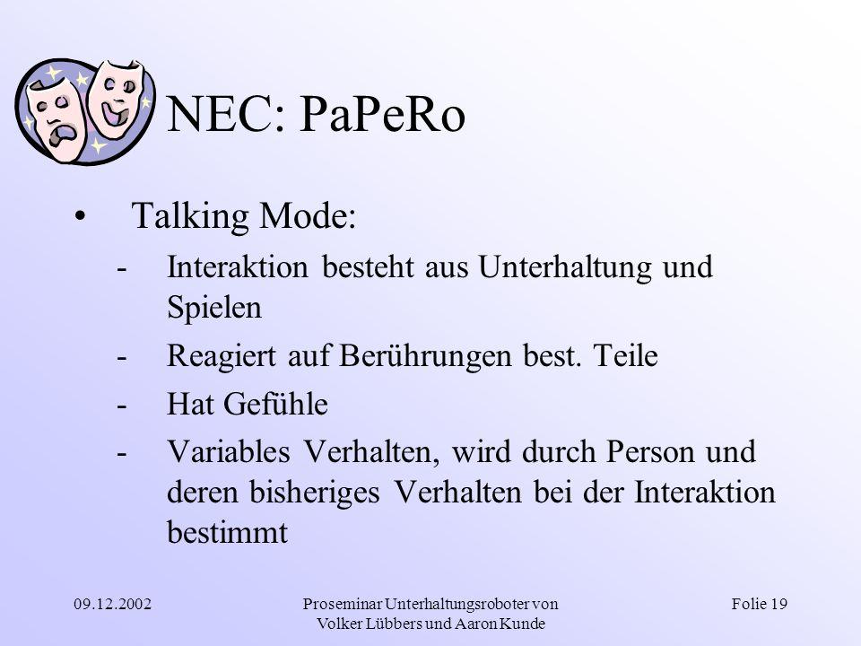 09.12.2002Proseminar Unterhaltungsroboter von Volker Lübbers und Aaron Kunde Folie 19 NEC: PaPeRo Talking Mode: -Interaktion besteht aus Unterhaltung