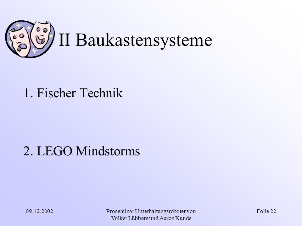 09.12.2002Proseminar Unterhaltungsroboter von Volker Lübbers und Aaron Kunde Folie 22 II Baukastensysteme 1. Fischer Technik 2. LEGO Mindstorms