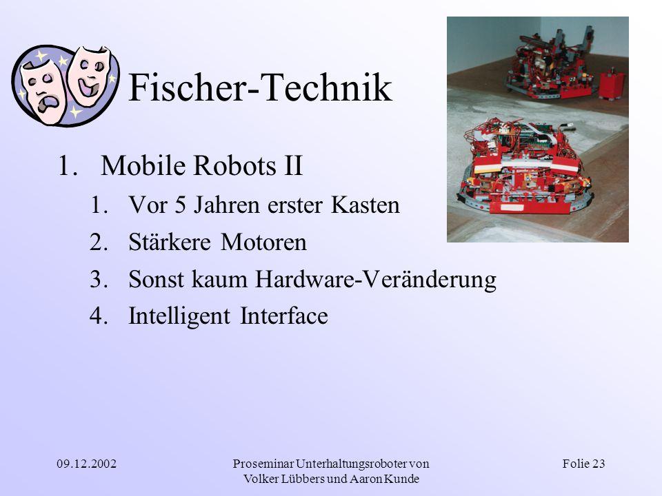 09.12.2002Proseminar Unterhaltungsroboter von Volker Lübbers und Aaron Kunde Folie 23 Fischer-Technik 1.Mobile Robots II 1.Vor 5 Jahren erster Kasten