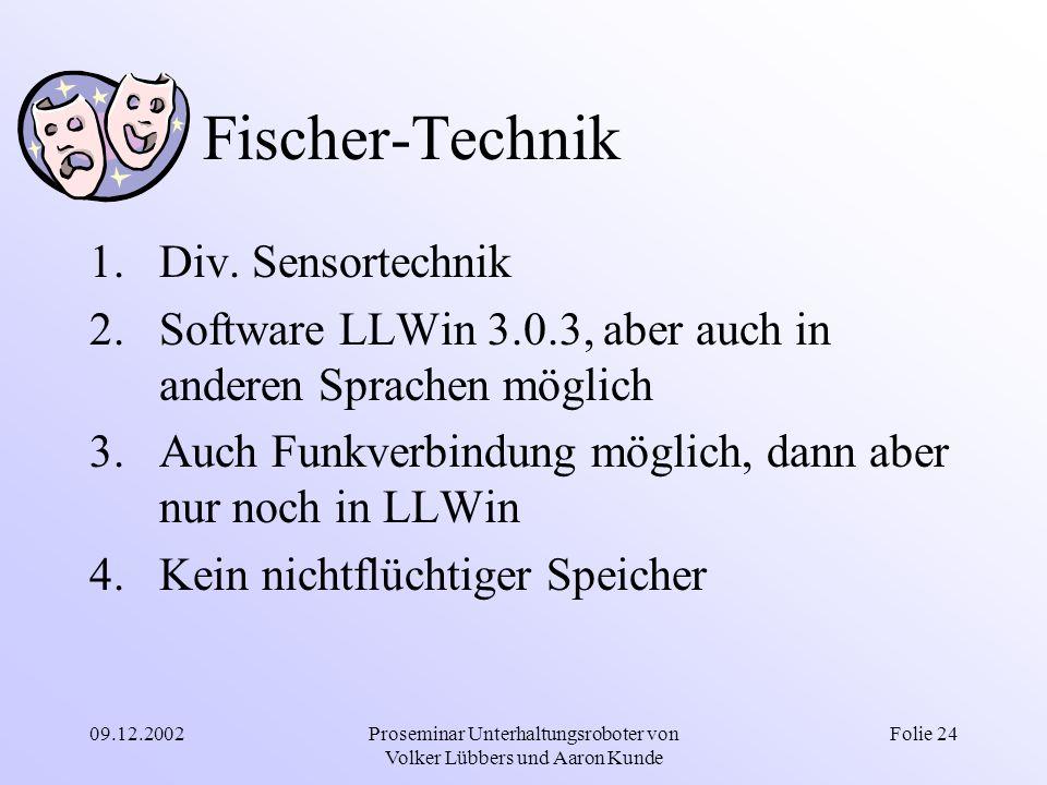 09.12.2002Proseminar Unterhaltungsroboter von Volker Lübbers und Aaron Kunde Folie 24 Fischer-Technik 1.Div. Sensortechnik 2.Software LLWin 3.0.3, abe