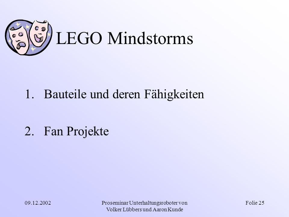 09.12.2002Proseminar Unterhaltungsroboter von Volker Lübbers und Aaron Kunde Folie 25 LEGO Mindstorms 1.Bauteile und deren Fähigkeiten 2.Fan Projekte