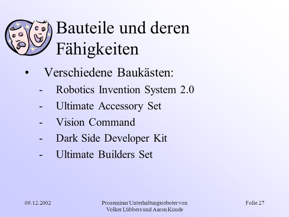 09.12.2002Proseminar Unterhaltungsroboter von Volker Lübbers und Aaron Kunde Folie 27 Bauteile und deren Fähigkeiten Verschiedene Baukästen: -Robotics
