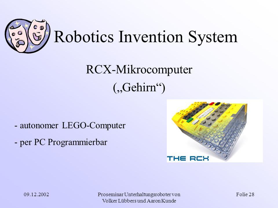 """09.12.2002Proseminar Unterhaltungsroboter von Volker Lübbers und Aaron Kunde Folie 28 Robotics Invention System RCX-Mikrocomputer (""""Gehirn"""") - autonom"""